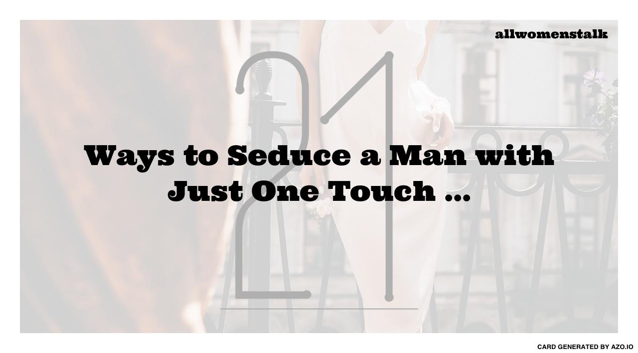 how do you seduce a man