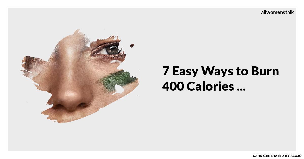 7 Easy Ways to Burn 400 Calories ...