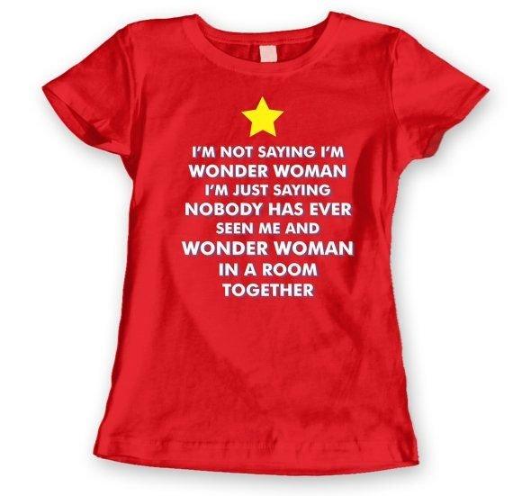 I'm NOT SAYING I'm WONDER WOMAN