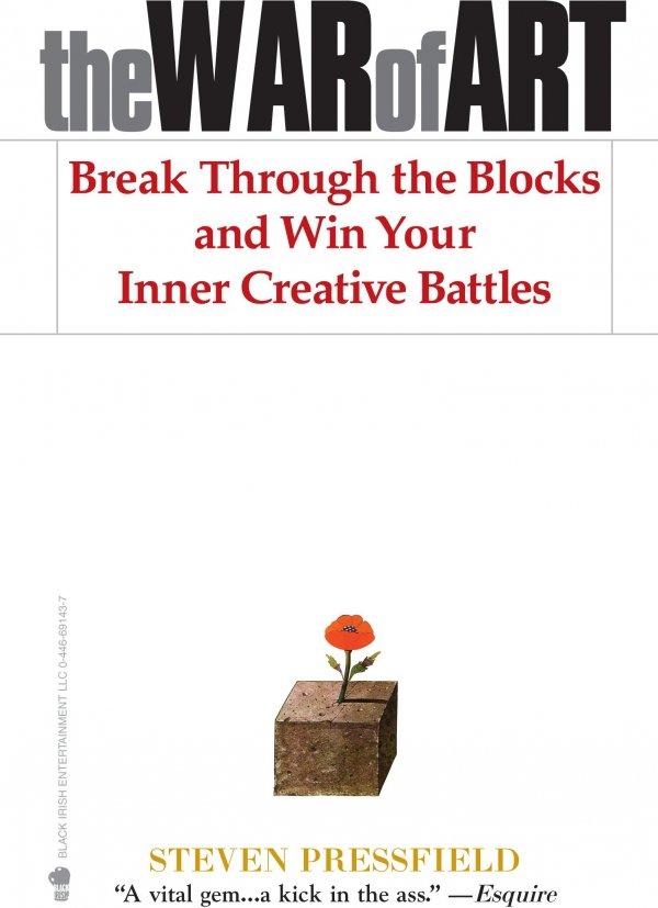 The War of Art: Break through the Blocks & Win Your Inner Creative Battles by Steven Pressfield