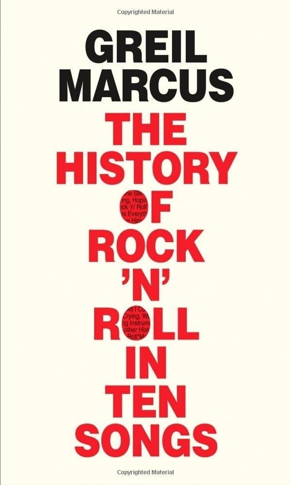 The History of Rock 'n' Roll in Ten Songs by Griel Marcus