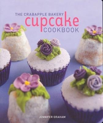 Crabapple Bakery Cupcake Cookbook by Jennifer Graham