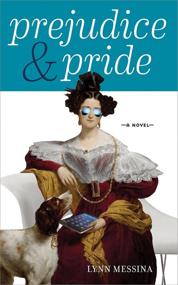 Prejudice and Pride by by Lynn Messina