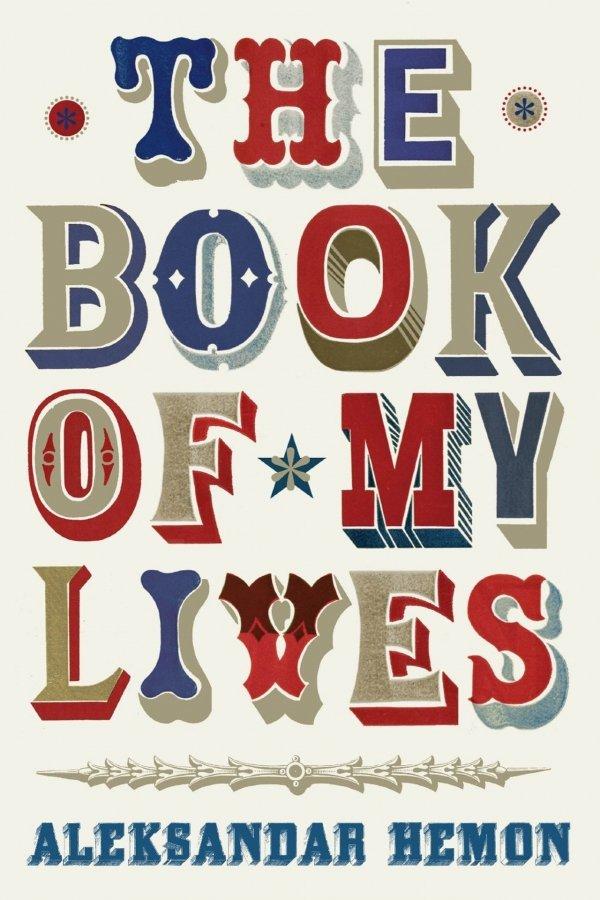 The Book of My Lives by Aleksandar Hemon