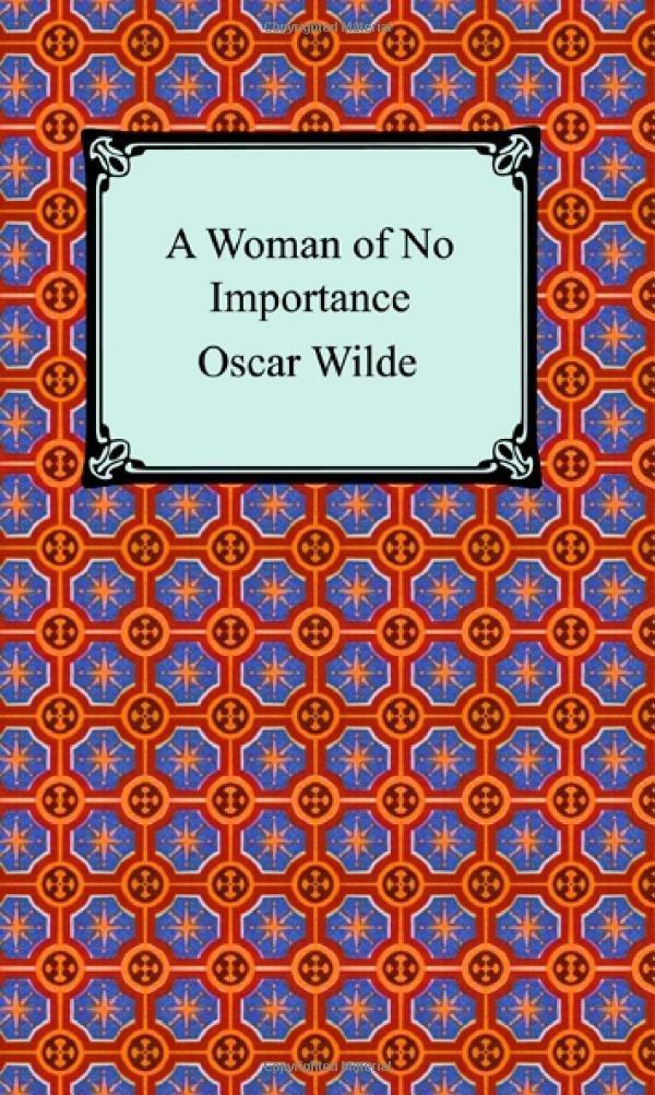 """a Woman of No Importance"""