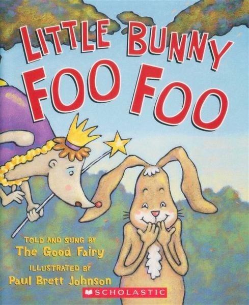 Little Bunny Foo Foo: Told and Sung by the Good Fairy by Paul Brett Johnson