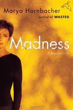 Madness: a Bipolar Life by Marya Hornbacher