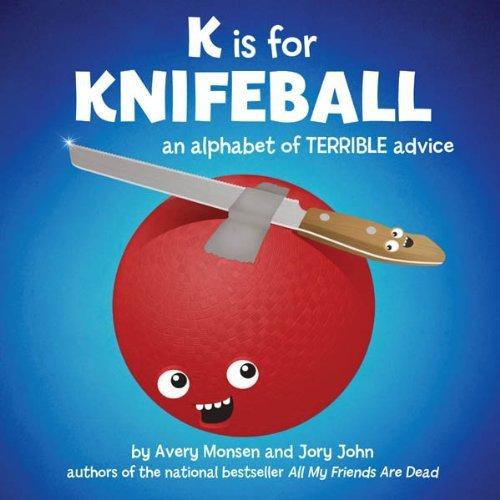 K is for Knifeball: an Alphabet of Terrible Advice by Avery Monsen and Jory John