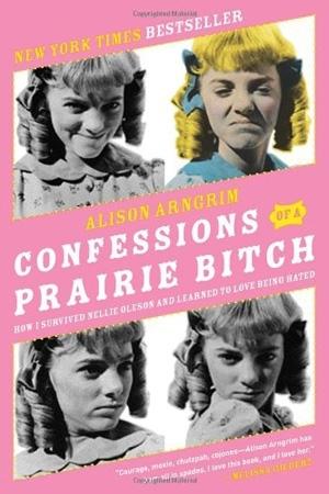 Confessions of a Prairie Bitch, by Alison Arngrim