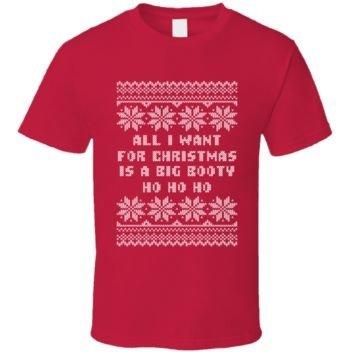All I Want for Christmas is a Big Booty Ho Ho Ho T Shirt