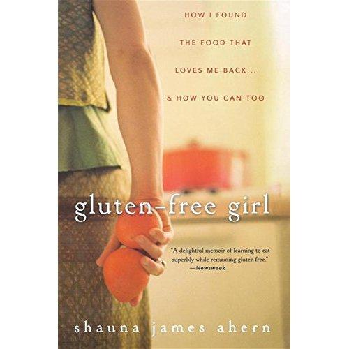 Gluten Free Girl by Shauna James Ahern