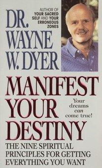 Manifest Your Destiny - by Wayne Dyer