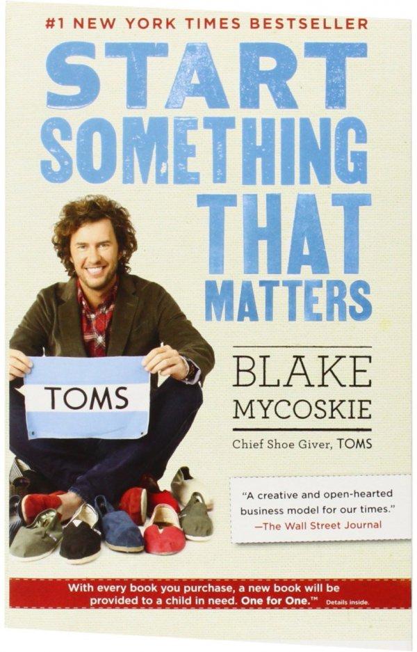 Start Something That Matters – Blake Mycoskie