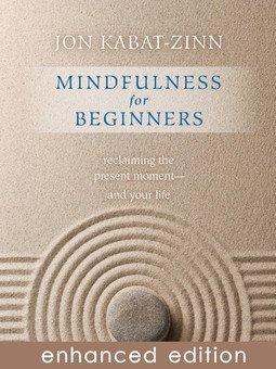 Mindfulness for Beginners - by Jon Kabat-Zinn