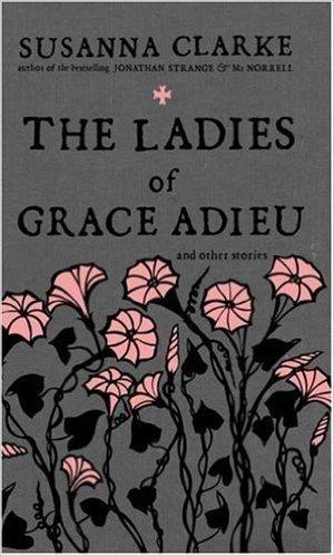 The Ladies of Grace Adieu (Susannah Clarke)
