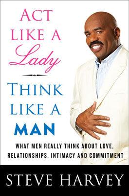 Steve Harvey – Act like a Lady, Think like a Man!