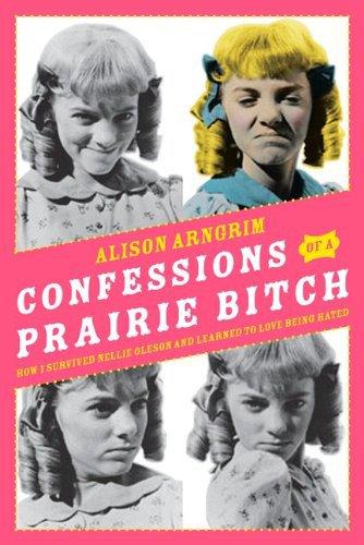 """Confessions of a Prairie Bitch"" by Alison Arngrim"