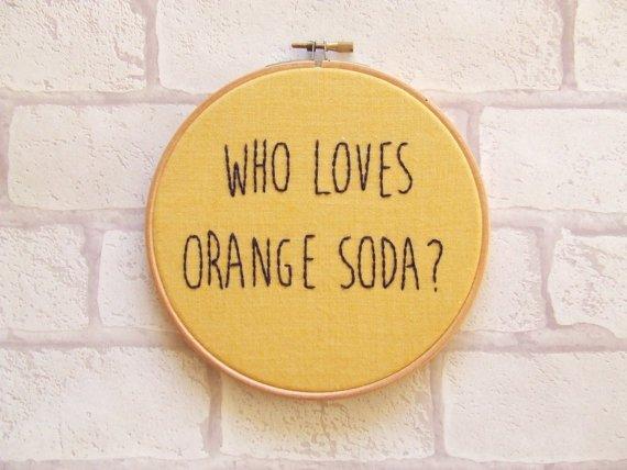 """Who Loves Orange Soda"" Hand Embroidered Hoop Art"