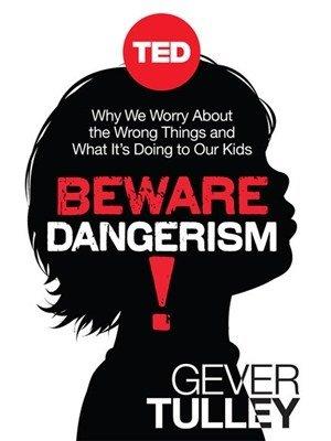 Beware Dangerism! by Gever Tulley